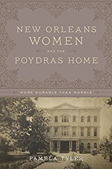 New Orleans Women and the Poydras Home: More Durable than Marble by [Pamela Tyler]