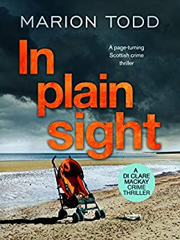 In Plain Sight: A page-turning Scottish crime thriller (Detective Clare Mackay Book 2) by [Marion Todd]