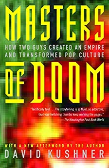 Masters of Doom: How Two Guys Created an Empire and Transformed Pop Culture by [David Kushner]