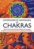 Comprendre et harmoniser les chakras - Découvrez le pouvoir des chakras sur le corps, l'esprit, le mental, et leurs principaux bienfaits