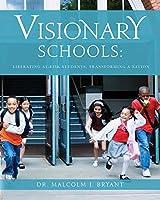 Visionary Schools: Liberating At-Risk Students, Transforming a Nation