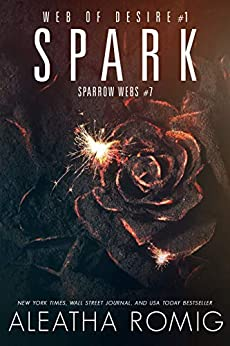 Spark: Web of Desire One (Sparrow Webs Book 7) by [Aleatha Romig, Lisa Aurello]
