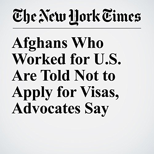 Afghans Who Worked for U.S. Are Told Not to Apply for Visas, Advocates Say copertina