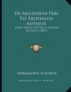 de Aristoxeni Peri Tes Erophilou Aipeseos: Libro Tertio Decimo a Galeno Adhibito (1893)