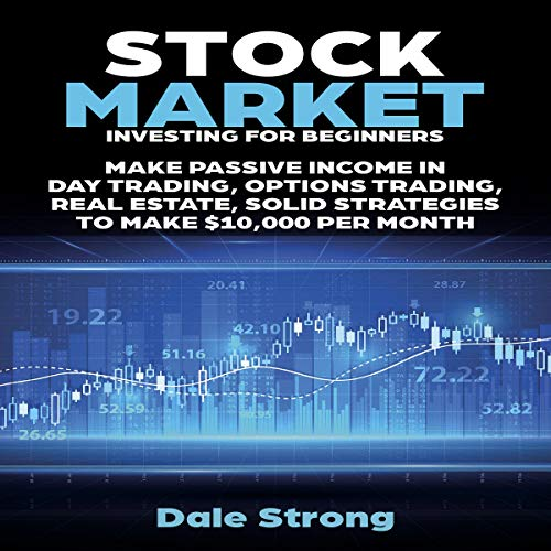Stock Market Investing for Beginners, Make Passive Income in Day Trading, Options Trading, Real Estate, Solid Strategies to Make $10,000 Per Month cover art