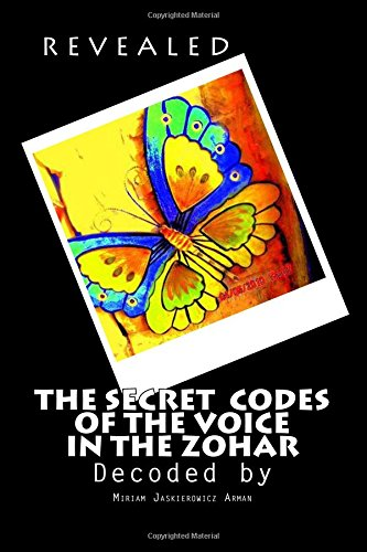 """REVEALED! """"The Secret Codes of the Voice in the Zohar"""": Decoded by Miriam Jaskierowicz Arman"""