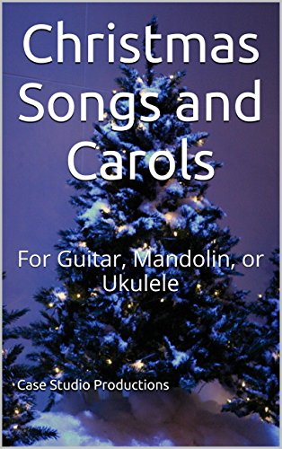 Christmas Songs and Carols: For Guitar, Mandolin, or Ukulele (English Edition)