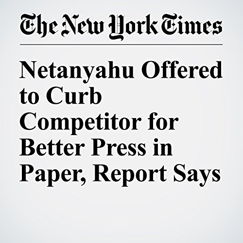 Netanyahu Offered to Curb Competitor for Better Press in Paper, Report Says copertina