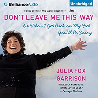 Don't Leave Me This Way     Or When I Get Back on My Feet You'll Be Sorry              By:                                                                                                                                 Julia Fox Garrison                               Narrated by:                                                                                                                                 Joyce Bean                      Length: 8 hrs and 10 mins     71 ratings     Overall 4.2