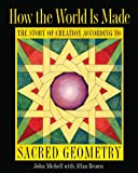How the World Is Made: The Story of Creation according to Sacred Geometry - John Michell
