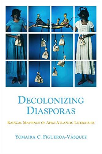 Decolonizing Diasporas: Radical Mappings of Afro-Atlantic Literature (English Edition)