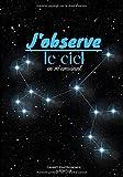 J'observe le ciel en m'amusant: Carnet d'astronomie - Carnet d'observation du ciel à compléter - Pour 50 observations (100 pages) - Format 17,8 x 25,4 cm