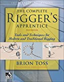 The Complete Rigger's Apprentice: Tools and Techniques...