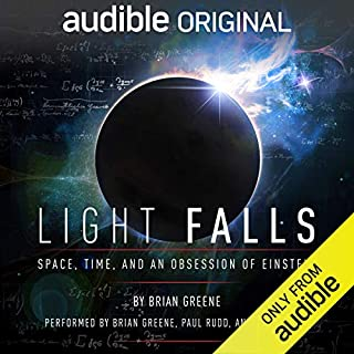 Light Falls     Space, Time, and an Obsession of Einstein              By:                                                                                                                                 Brian Greene                               Narrated by:                                                                                                                                 Brian Greene,                                                                                        Paul Rudd,                                                                                        Peter Ganim,                   and others                 Length: 2 hrs and 24 mins     21 ratings     Overall 4.6