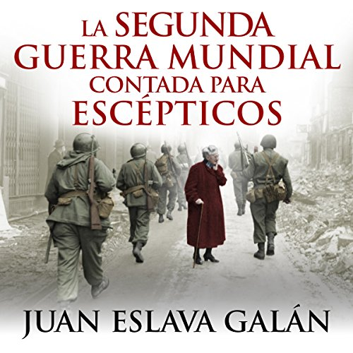 La segunda guerra mundial contada para escépticos [World War II for Skeptics] audiobook cover art