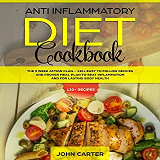 Anti Inflammatory Diet Cookbook     The 3 Week Action Plan – 120+ Easy to Follow Recipes and Proven Meal Plan to Beat Inflammation and for Lasting Body Health              By:                                                                                                                                 John Carter                               Narrated by:                                                                                                                                 Cliff Weldon                      Length: 2 hrs and 31 mins     1 rating     Overall 5.0