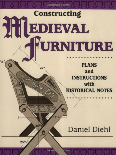 Constructing Medieval Furniture: Plans and Instructions with Historical Notes