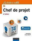 La Boîte à outils du Chef de projet - 2e éd. - 74 outils et méthodes - 74 outils et méthodes