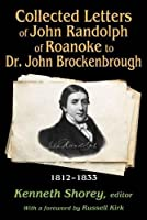 Collected Letters of John Randolph of Roanoke to Dr. John Brockenbrough: 1812-1833 (Library of Conservative Thought)