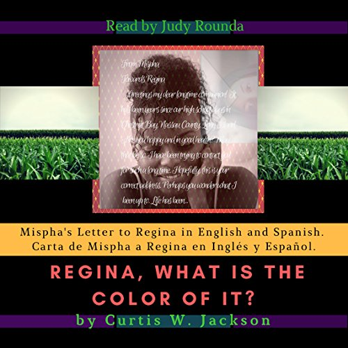 Regina, What Is the Color of It                   By:                                                                                                                                 Curtis W. Jackson                               Narrated by:                                                                                                                                 Judy Rounda                      Length: 46 mins     Not rated yet     Overall 0.0