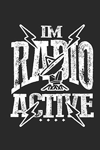 I\'m Radio Active: 120 pages of lined notebook for amateur radio operator notebook and radio emergency service lover journal for men and women