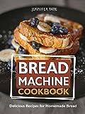Bread Machine Cookbook: Delicious Recipes for Homemade Bread