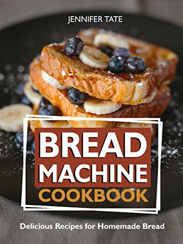 Bread Machine Cookbook: Delicious Recipes for Homemade Bread