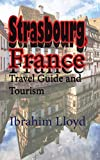Strasbourg, France: Travel Guide and Tourism