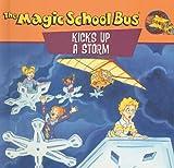 Kicks Up a Storm: A Book about Weather (Magic School Bus (Pb))