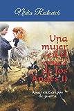 Una mujer en el cruce de los Andes II: Amar en tiempos de guerra (Novelas histórico románticas- Una ciega pasión)