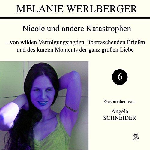 ...von wilden Verfolgungsjagden, überraschenden Briefen und des kurzen Moments der ganz großen Liebe (Nicole und andere Katastrophen 6) audiobook cover art