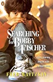 Searching for Bobby Fischer: The Father of a Prodigy Observes the World of Chess