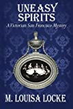 Uneasy Spirits: A Victorian San Francisco Mystery (Paperback)