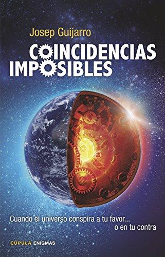 Coincidencias imposibles: Cuando el universo conspira a tu favor... o en tu contra (Enigmas y conspiraciones)