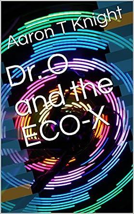Dr. O and the Eco-X
