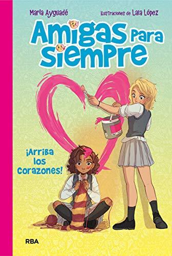 Amigas para siempre 2. ¡Arriba los corazones!: Arriba los corazones (FICCIÓN KIDS)