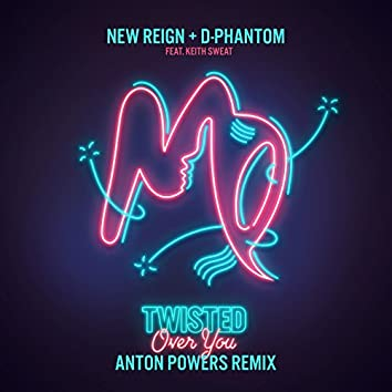 Twisted (Over You) (Anton Powers Remix)
