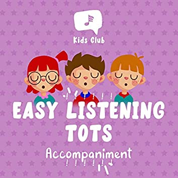 ! ! ! ! ! !  Easy Listening Tots Accompaniment  ! ! ! ! ! !
