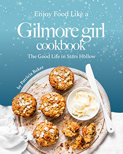 Enjoy Food Like a Gilmore Girl Cookbook: The Good Life in Stars Hollow (English Edition)