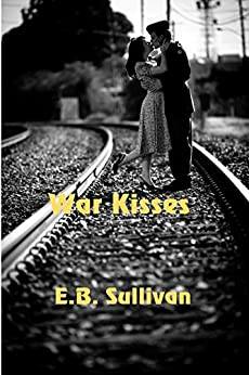 War Kisses by [E. B. Sullivan]