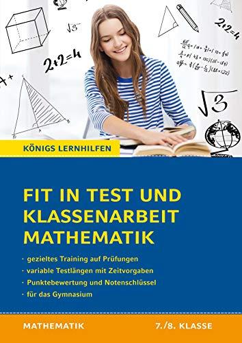 Fit in Test und Klassenarbeit – Mathematik 7./8. Klasse Gymnasium: 62 Kurztests und 15 Klassenarbeiten (Königs Lernhilfen)