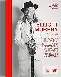 Elliott Murphy: The Last Rock Star par Elliott Murphy