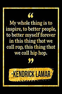 My Whole Thing Is To Inspire, To Better People, To Better Myself Forever In This Thing That We Call Rap, This Thing That We Call Hip Hop: Black and Gold Kendrick Lamar Quote Notebook