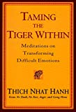 Taming the Tiger Within: Meditations on Transforming Difficult Emotions - Thich Nhat Hanh