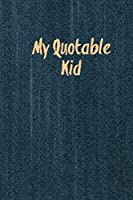 My Quotable Kid: Kids Quotes, Funny Things My Children Say, Record & Remember Stories, Hilarious, Fun & Silly Quote, Parents Journal, Memory Notebook