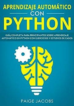 Aprendizaje automático con Python: Guía completa para principiantes sobre aprendizaje automático en Python con ejercicios y estudios de casos(Libro En Espan̆ol/Machine Learning Spanish Book Version) 3