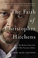 The Faith of Christopher Hitchens: The Restless Soul of the World's Most Notorious Atheist by Larry Alex Taunton(2016-05-01)