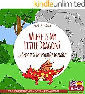 Where Is My Little Dragon? - ¿Dónde está mi pequeña dragón?: Bilingual Children's Picture Book Spanish English (Where is.? - ¿Dónde está.? 2)