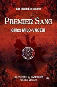 Premier sang: Les enquêtes du commandant Gabriel Gerfaut - Préquel par Gilles Milo-Vacéri