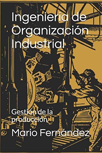 Ingeniería de Organización Industrial: Gestión de la producción